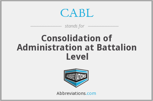 CABL - Consolidation of Administration at Battalion Level
