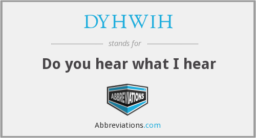 What does DYHWIH stand for?