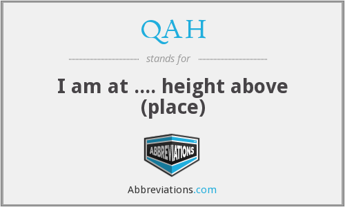 QAH - I am at .... height above (place)