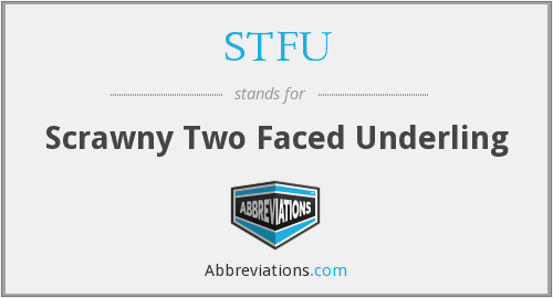 STFU - Scrawny Two Faced Underling