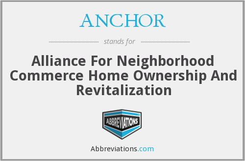 ANCHOR - Alliance For Neighborhood Commerce Home Ownership And Revitalization