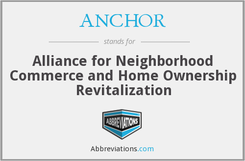 ANCHOR - Alliance for Neighborhood Commerce and Home Ownership Revitalization