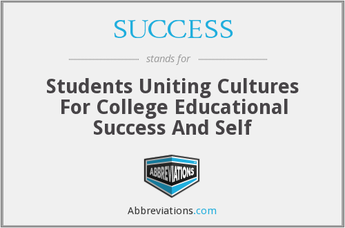 SUCCESS - Students Uniting Cultures For College Educational Success And Self