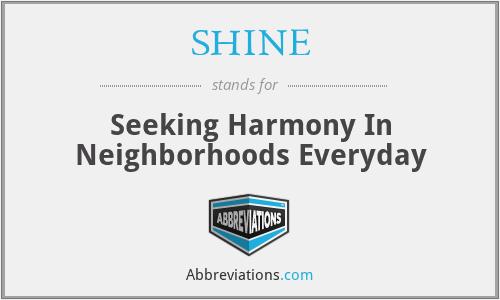 SHINE - Seeking Harmony In Neighborhoods Everyday