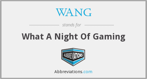 WANG - What A Night Of Gaming