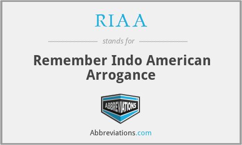 RIAA - Remember Indo American Arrogance