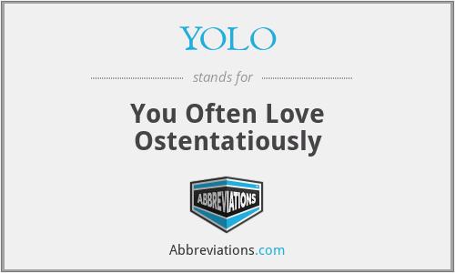 YOLO - You Often Love Ostentatiously