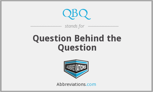 QBQ - Question Behind the Question