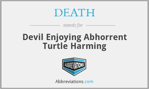 DEATH - Devil Enjoying Abhorrent Turtle Harming