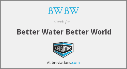 BWBW - Better Water Better World