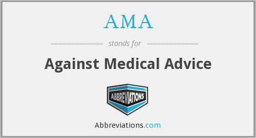 AMA - Against Medical Advice