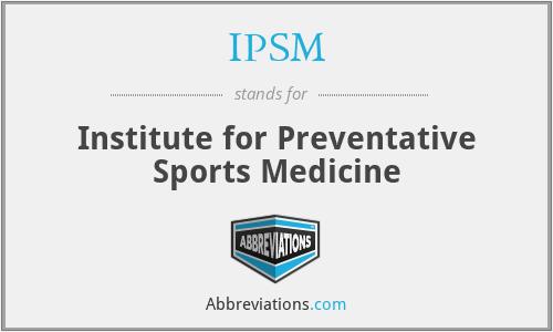 IPSM - Institute for Preventative Sports Medicine