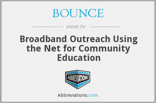 BOUNCE - Broadband Outreach Using the Net for Community Education
