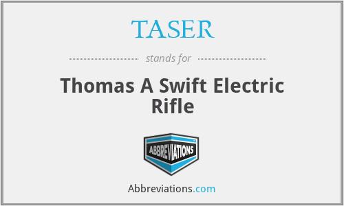 TASER - Thomas A Swift Electric Rifle