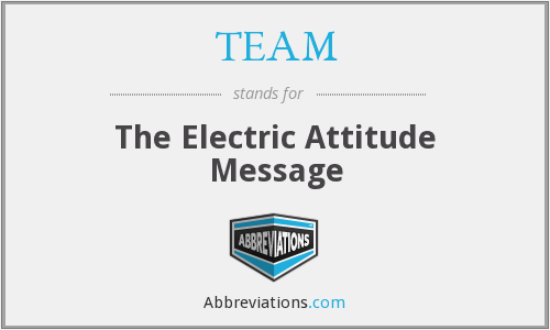TEAM - The Electric Attitude Message