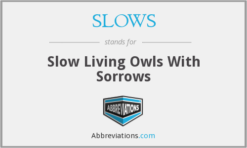 What does SLOWS stand for?