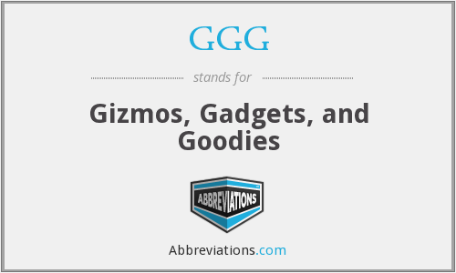 GGG - Gizmos, Gadgets, and Goodies