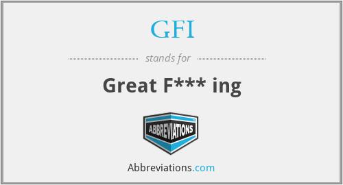 GFI - Great F*** ing
