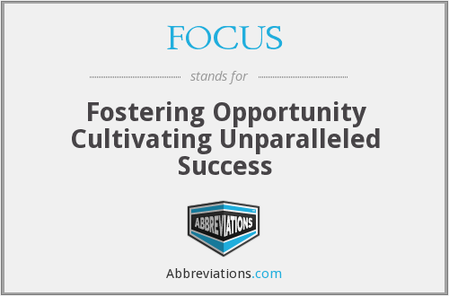 FOCUS - Fostering Opportunity Cultivating Unparalleled Success