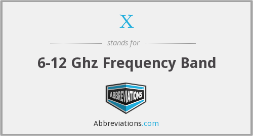 X - 6-12 Ghz Frequency Band