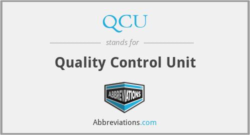 QCU - Quality Control Unit