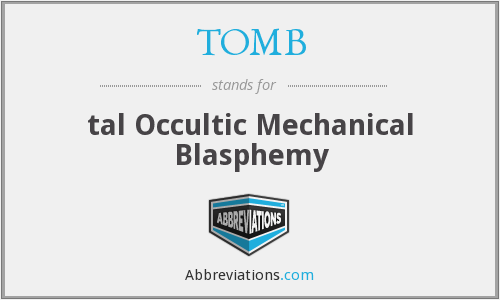 TOMB - tal Occultic Mechanical Blasphemy