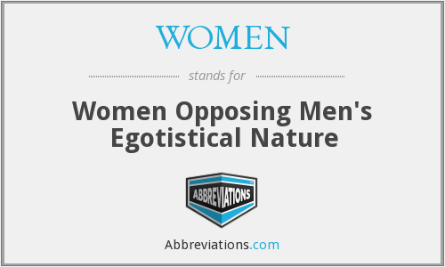 WOMEN - Women Opposing Men's Egotistical Nature