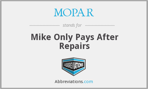 MOPAR - Mike Only Pays After Repairs