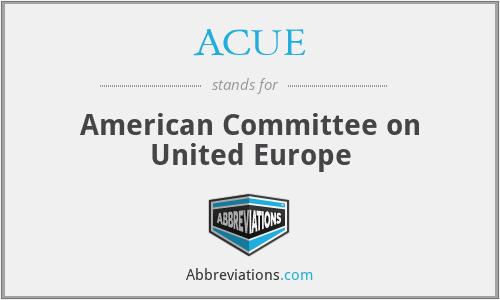 ACUE - American Committee on United Europe