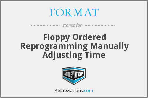 FORMAT - Floppy Ordered Reprogramming Manually Adjusting Time