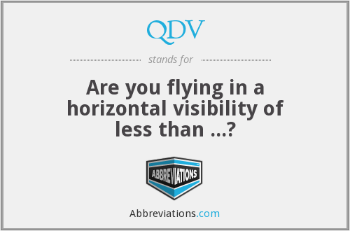 QDV - Are you flying in a horizontal visibility of less than ...?