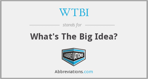 WTBI - What's The Big Idea?