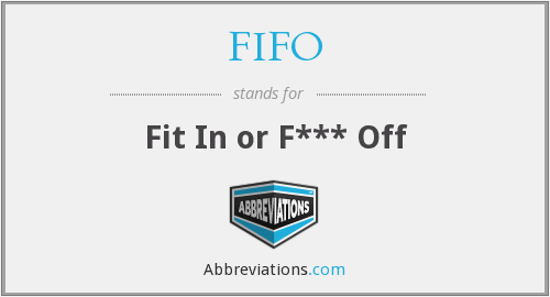 FIFO - Fit In or F*** Off
