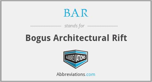 BAR - Bogus Architectural Rift