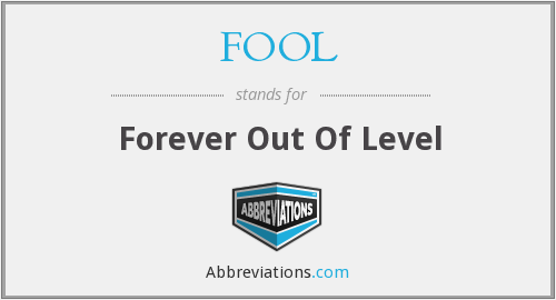 FOOL - Forever Out Of Level