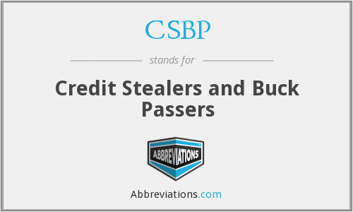 CSBP - Credit Stealers and Buck Passers
