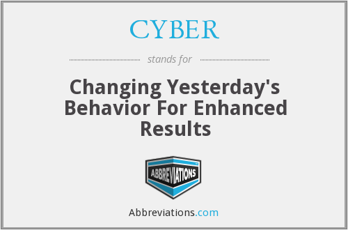 CYBER - Changing Yesterday's Behavior For Enhanced Results