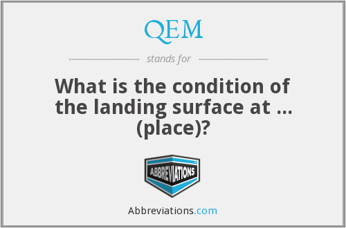 QEM - What is the condition of the landing surface at ... (place)?