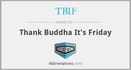 TBIF - Thank Buddha It's Friday
