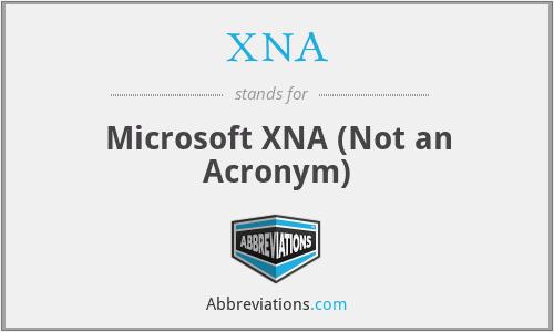 XNA - Microsoft XNA (Not an Acronym)