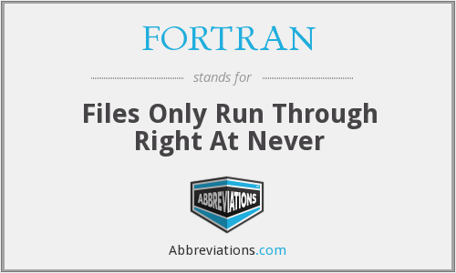 FORTRAN - Files Only Run Through Right At Never