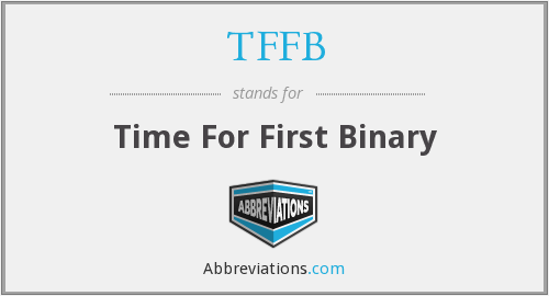 TFFB - Time For First Binary