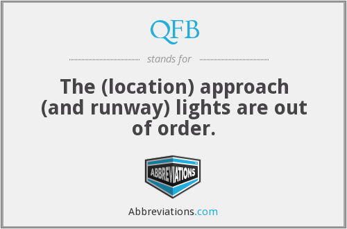 QFB - The (location) approach (and runway) lights are out of order.