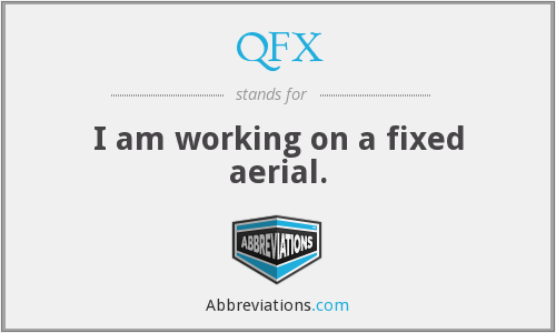 QFX - I am working on a fixed aerial.