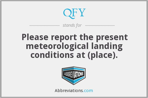 QFY - Please report the present meteorological landing conditions at (place).