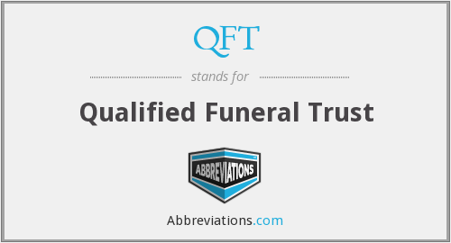QFT - Qualified Funeral Trust