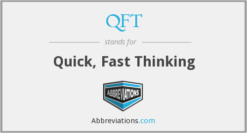QFT - Quick, Fast Thinking