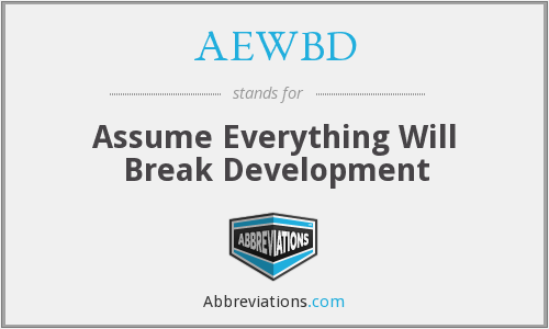 AEWBD - Assume Everything Will Break Development