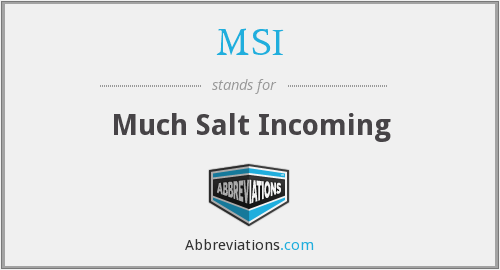 MSI - Much Salt Incoming
