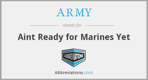 ARMY - Aint Ready for Marines Yet